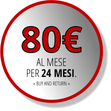 80€ AL MESE PER 24 MESI. « BUY AND RETURN »